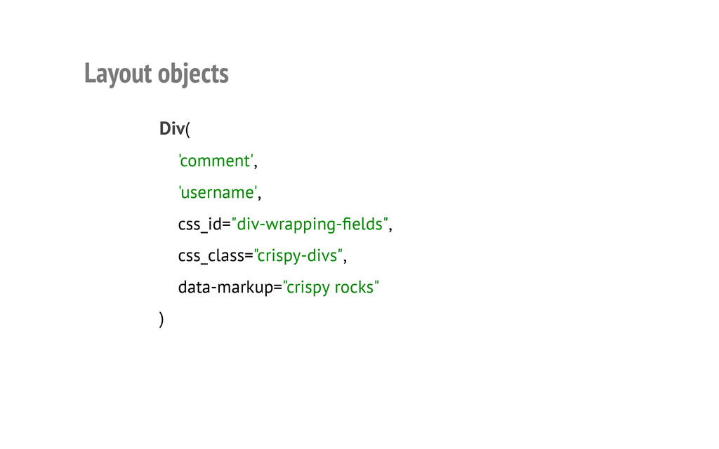 Layout objects Div( 'comment', 'username', css_...