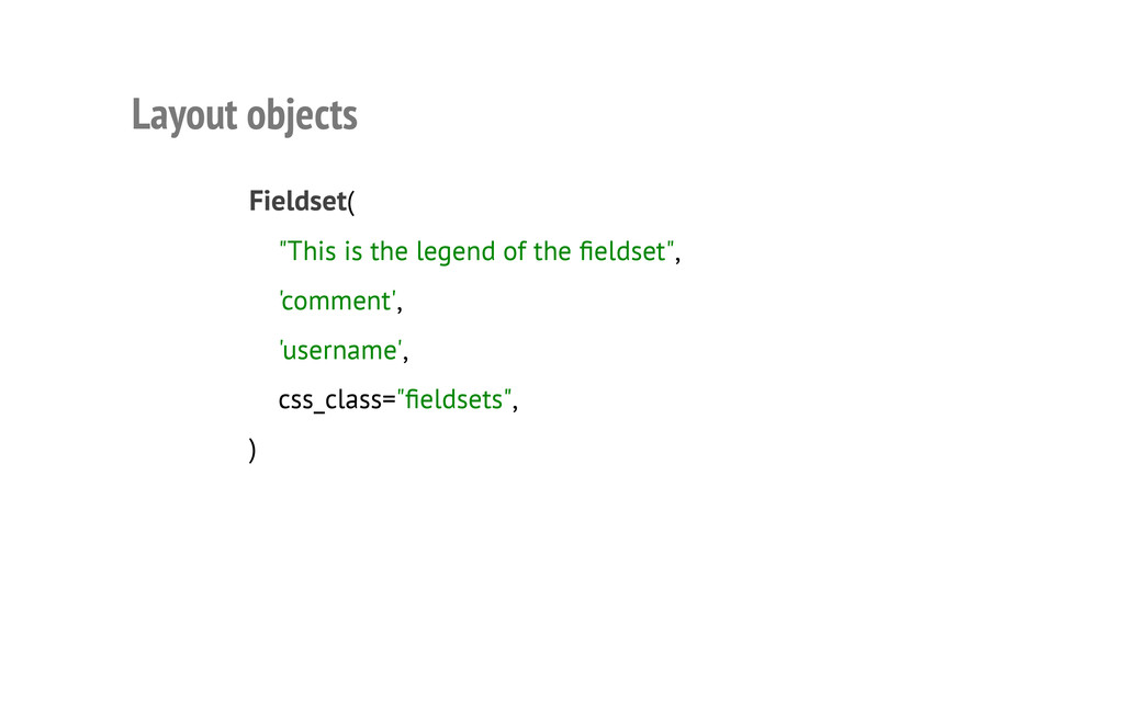 """Layout objects Fieldset( """"This is the legend of..."""