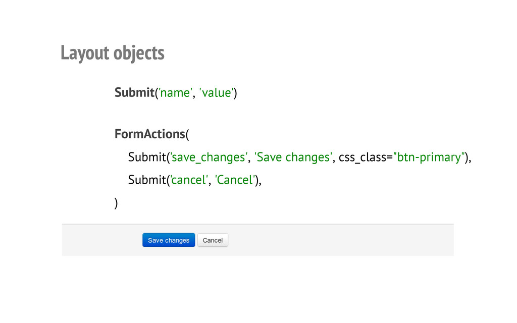Layout objects Submit('name', 'value') FormActi...