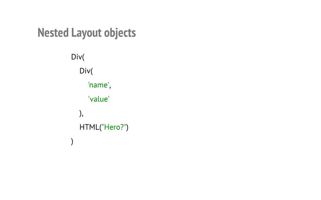 Nested Layout objects Div( Div( 'name', 'value'...