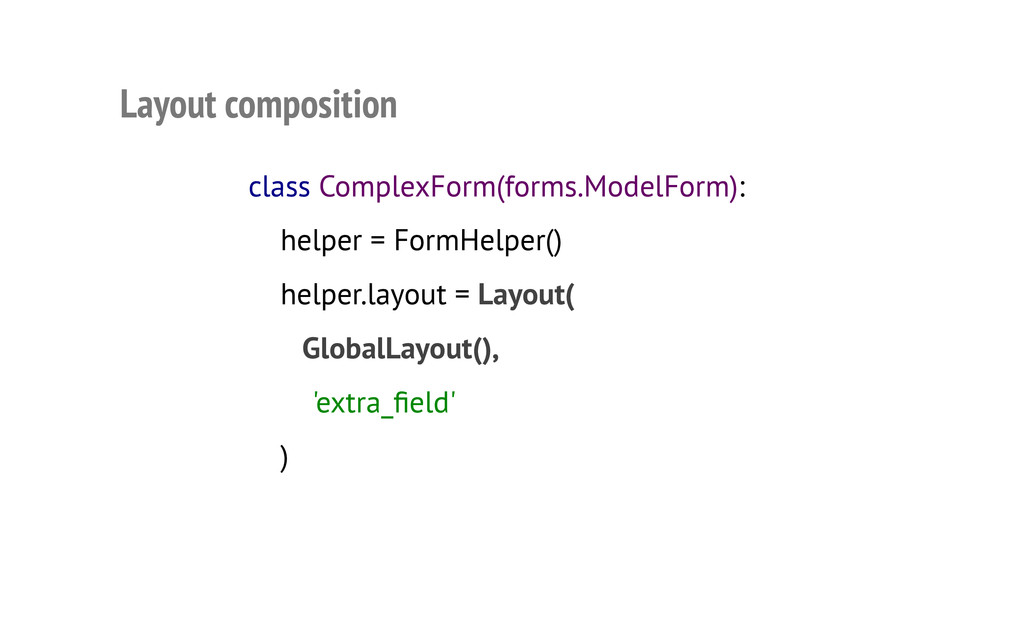Layout composition class ComplexForm(forms.Mode...