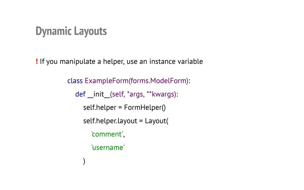 Dynamic Layouts ! If you manipulate a helper, u...