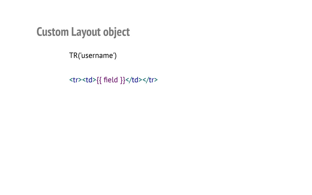 Custom Layout object TR('username') <tr><td>{{ ...