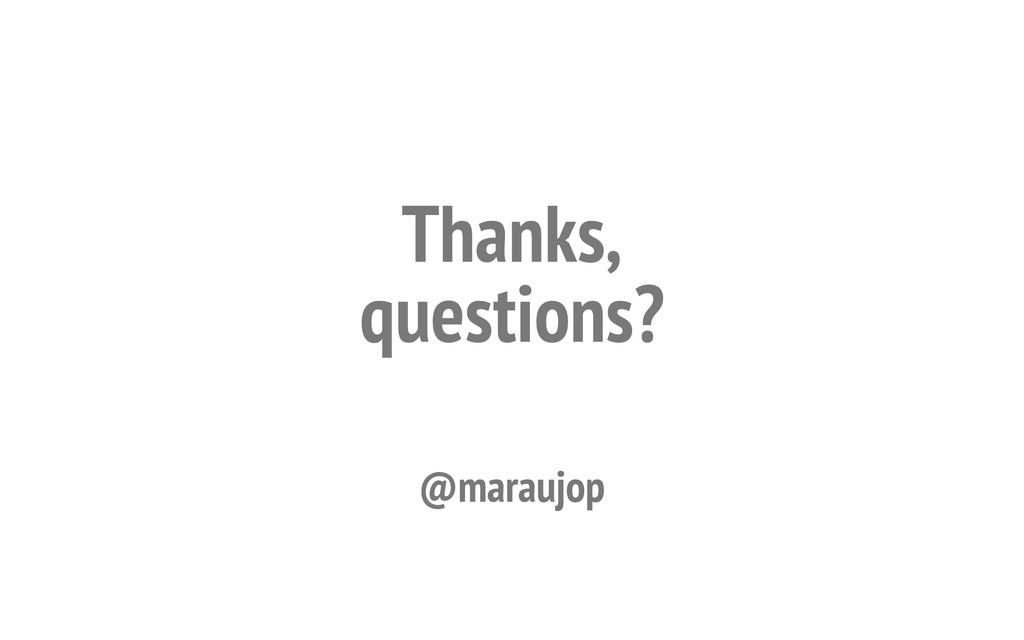 Thanks, questions? @maraujop