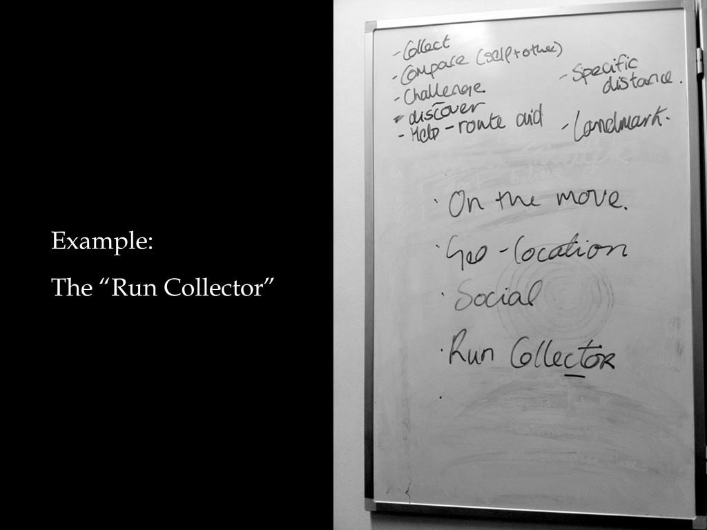 """Example: The """"Run Collector"""""""