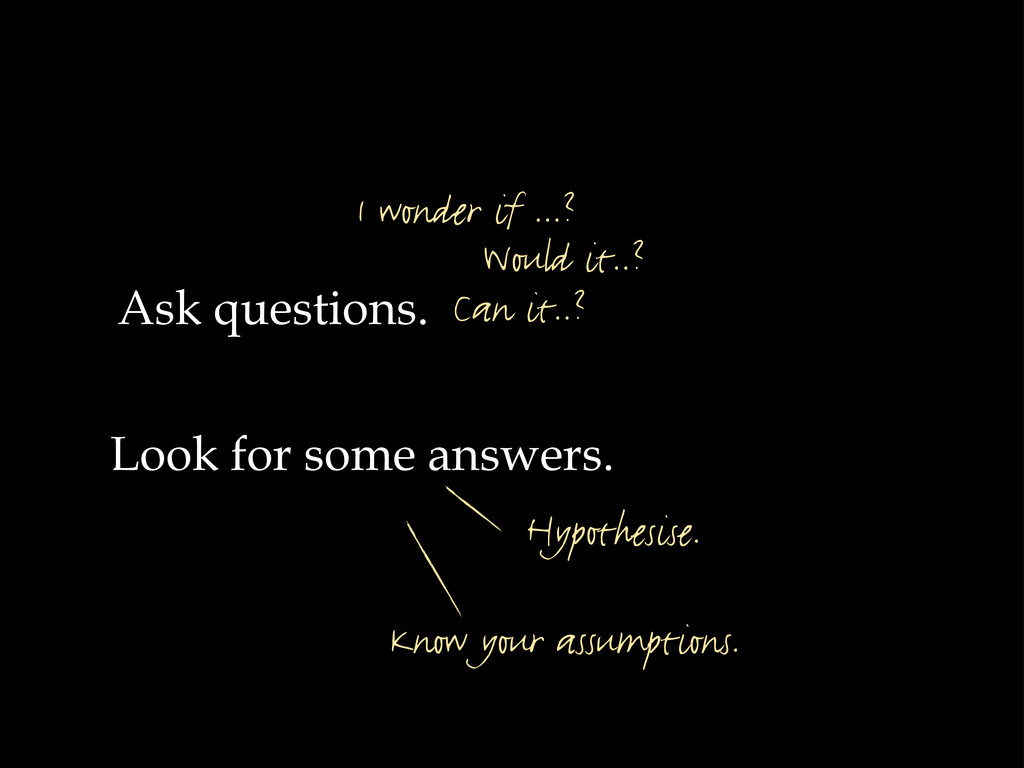 Ask questions. Look for some answers. I wonder ...