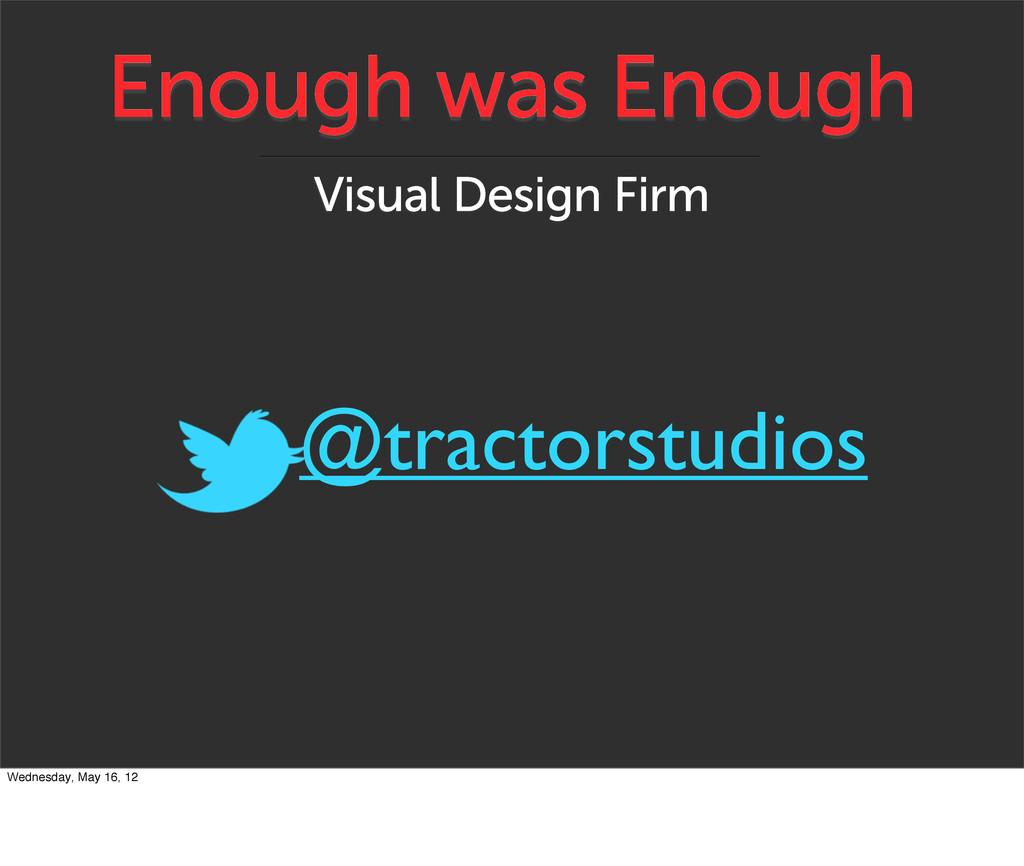 Enough was Enough Visual Design Firm @tractorst...
