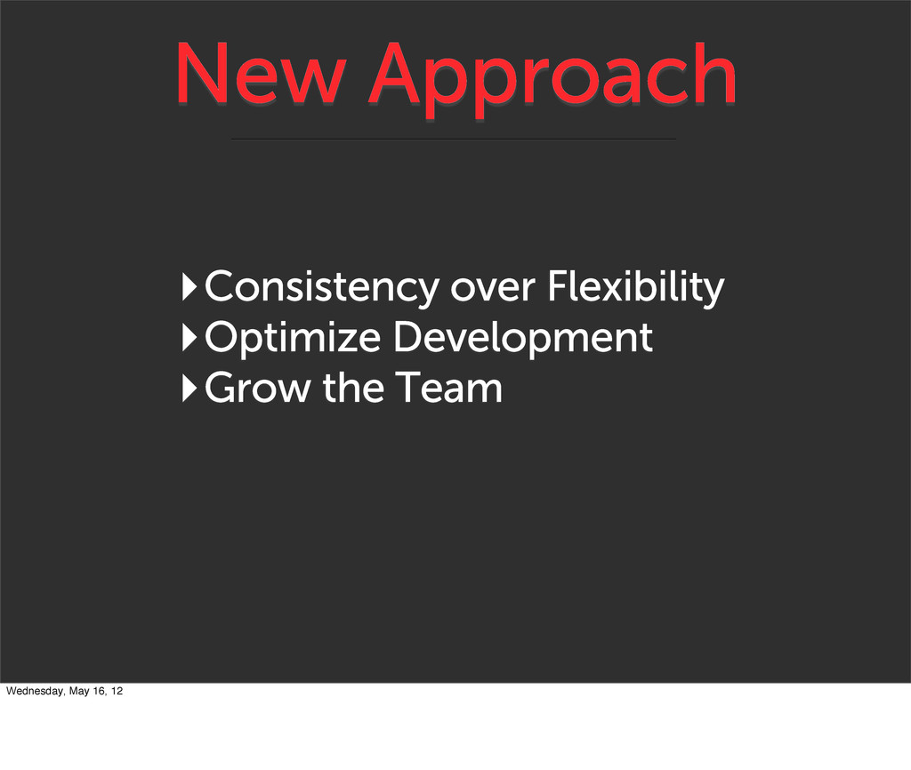 New Approach ‣Consistency over Flexibility ‣Opt...