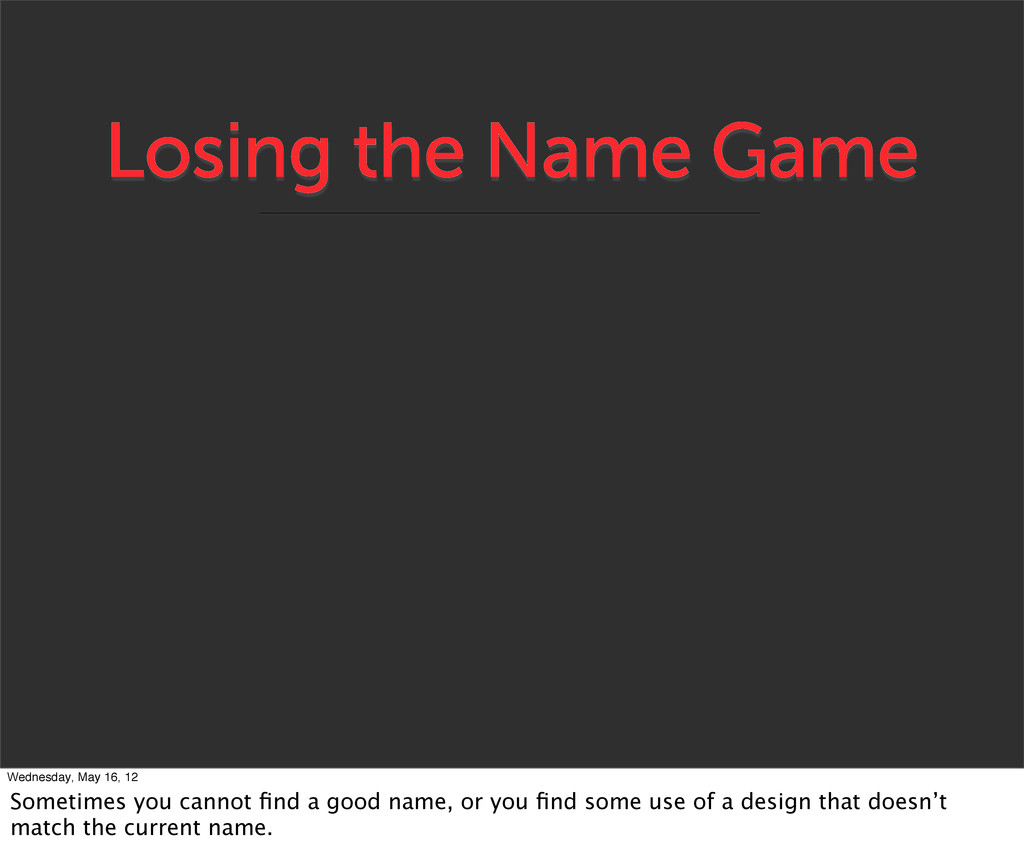 Losing the Name Game Wednesday, May 16, 12 Some...