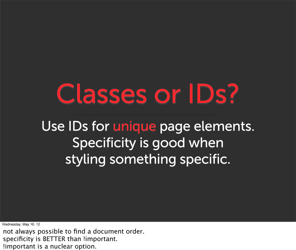 Classes or IDs? Use IDs for unique page element...