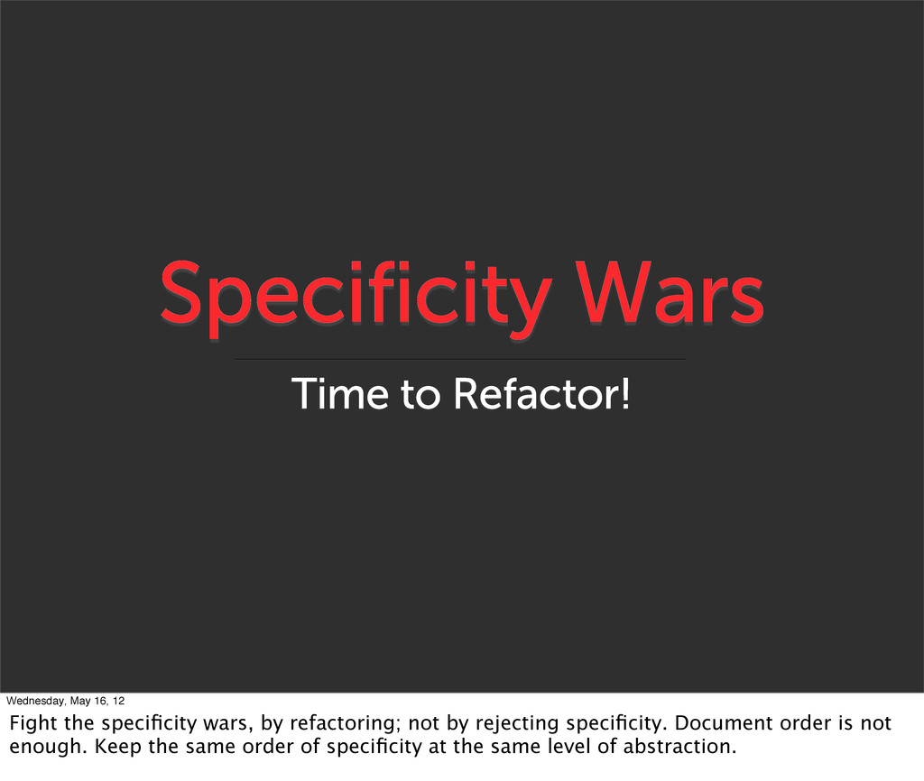Specificity Wars Time to Refactor! Wednesday, M...