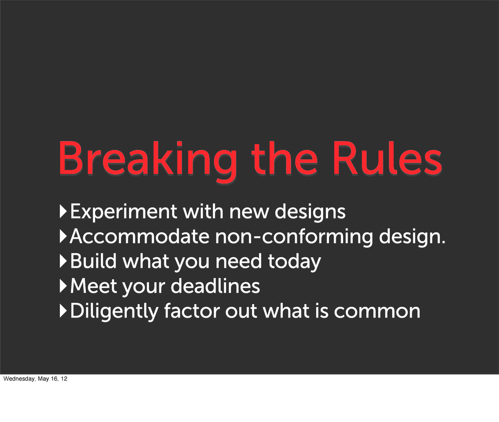 Breaking the Rules ‣Experiment with new designs...