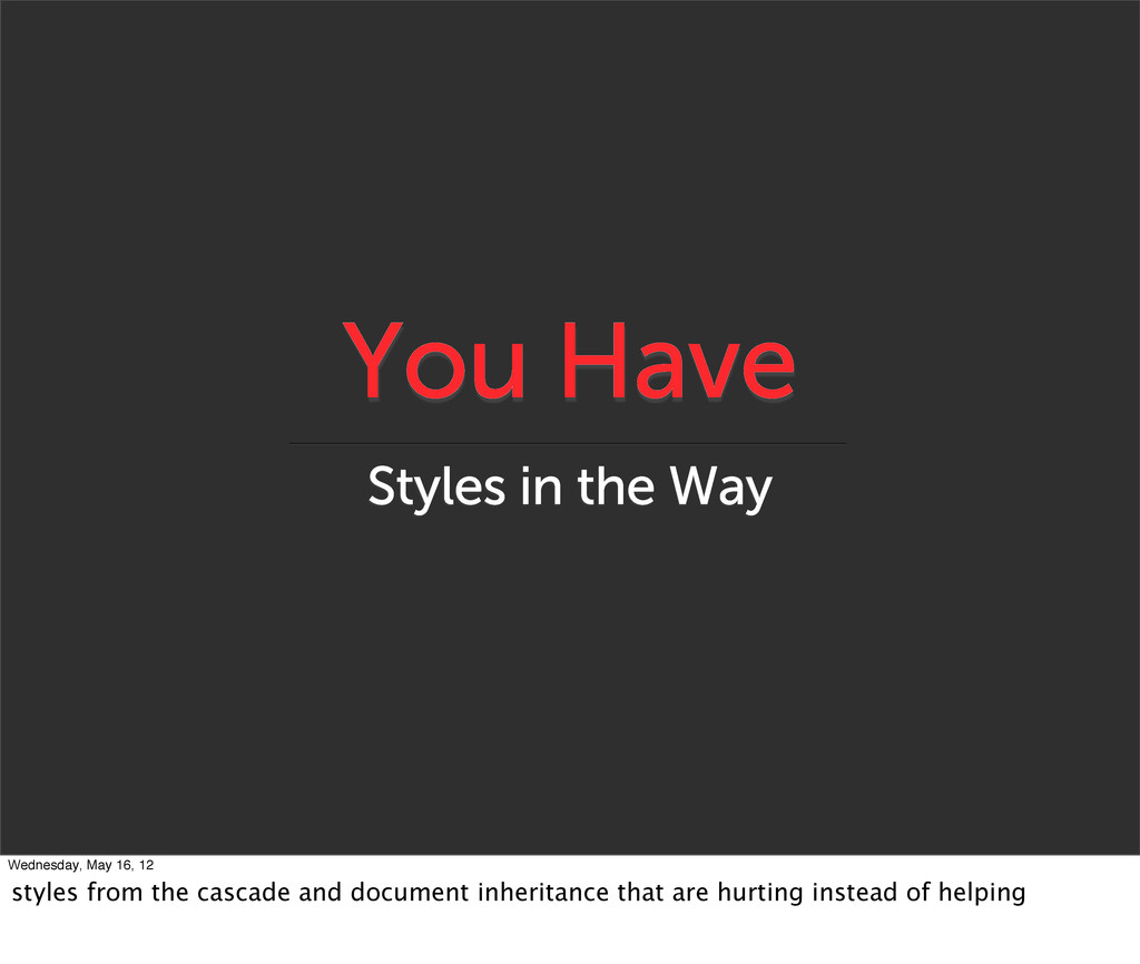 You Have Styles in the Way Wednesday, May 16, 1...