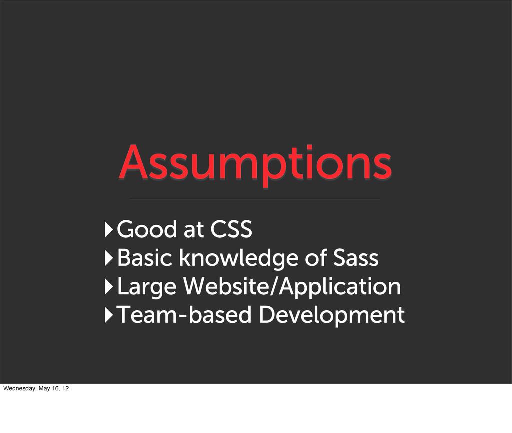 Assumptions ‣Good at CSS ‣Basic knowledge of Sa...