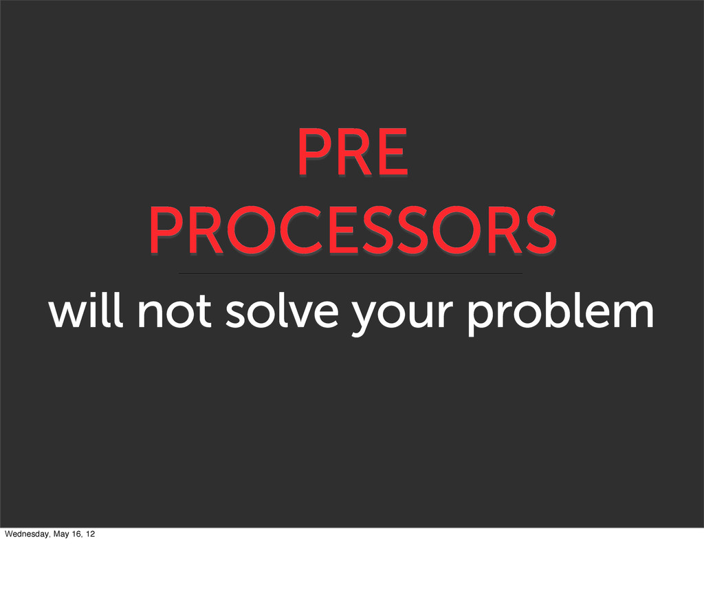 PRE PROCESSORS will not solve your problem Wedn...