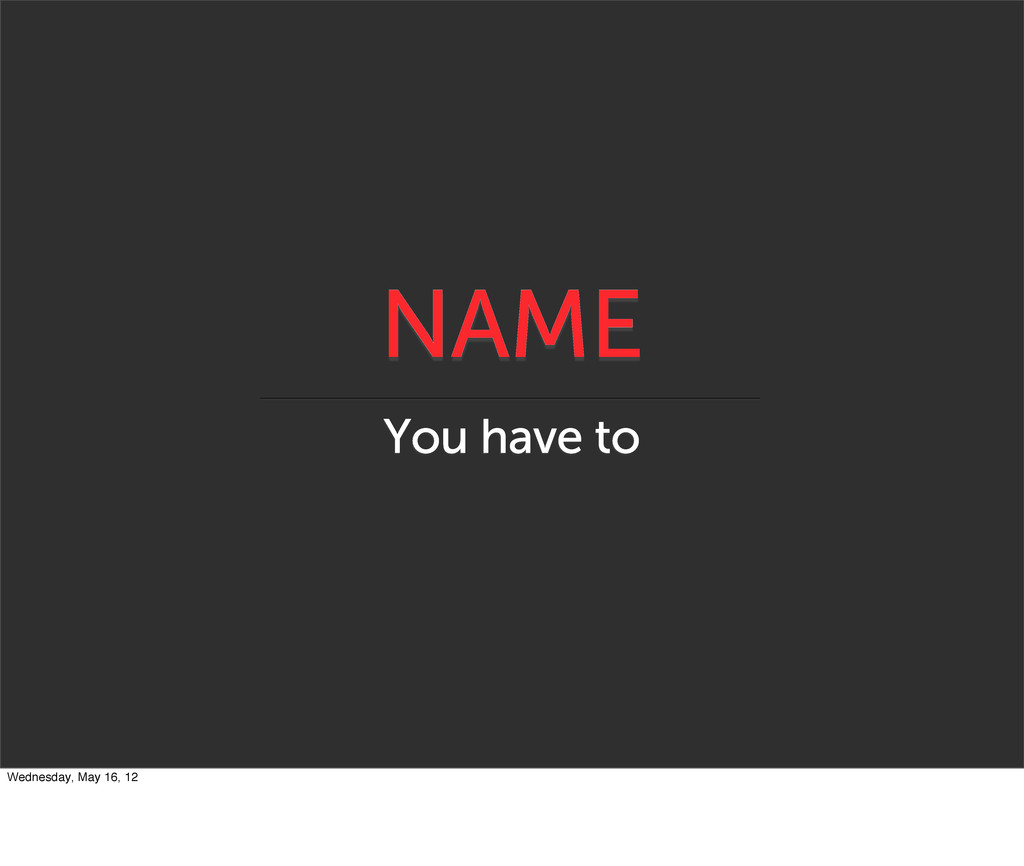 NAME You have to Wednesday, May 16, 12