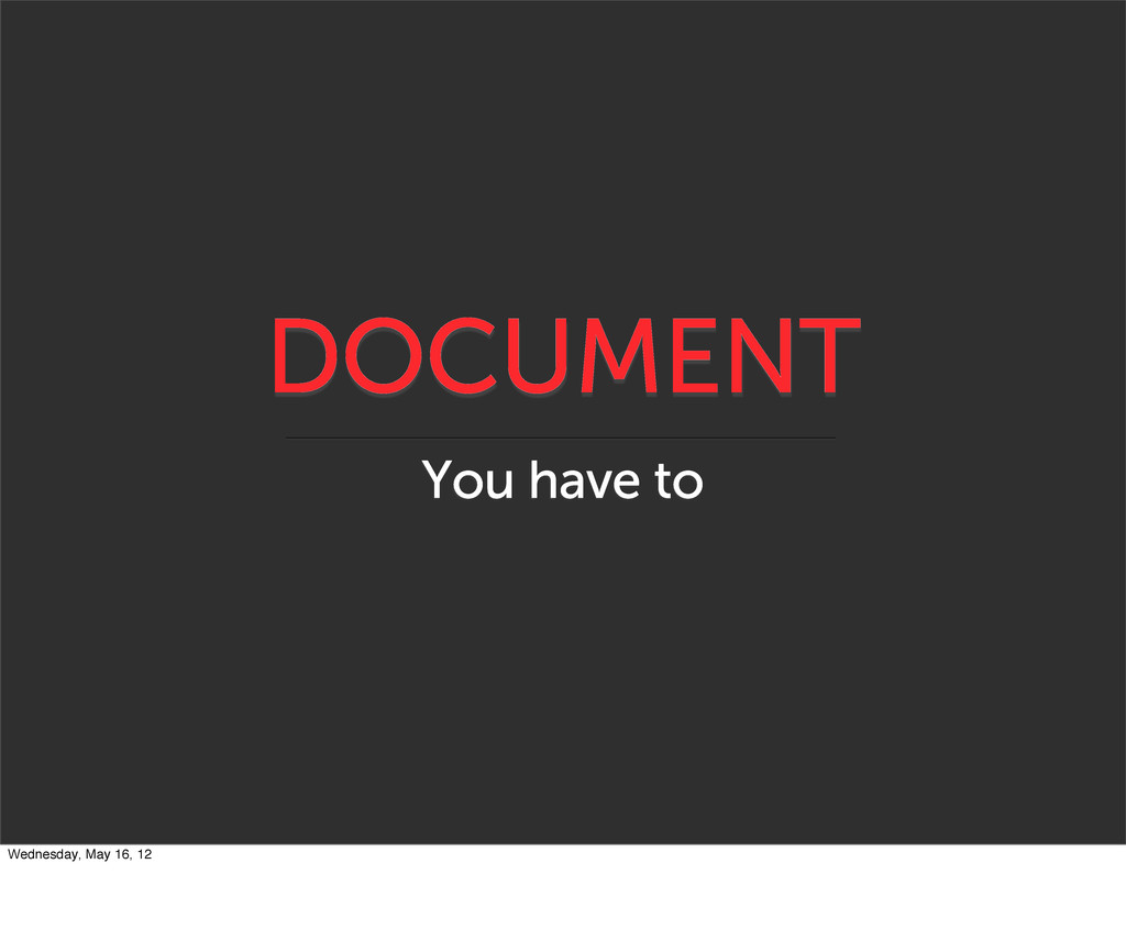 DOCUMENT You have to Wednesday, May 16, 12