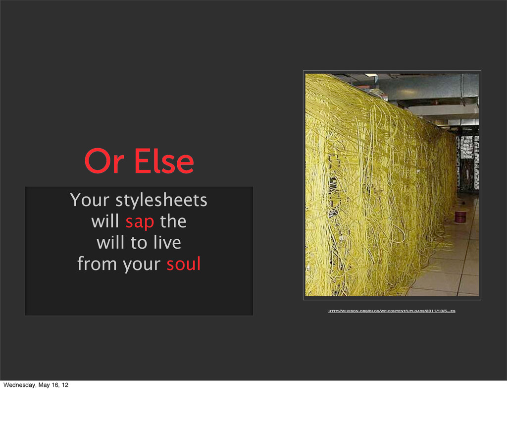 Or Else Your stylesheets will sap the will to l...
