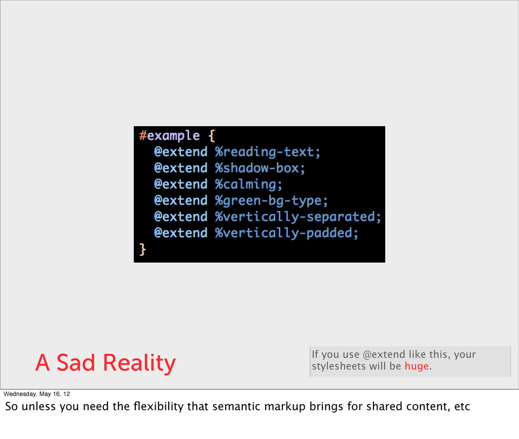 A Sad Reality If you use @extend like this, you...