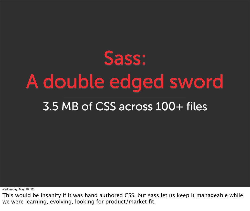 Sass: A double edged sword 3.5 MB of CSS across...