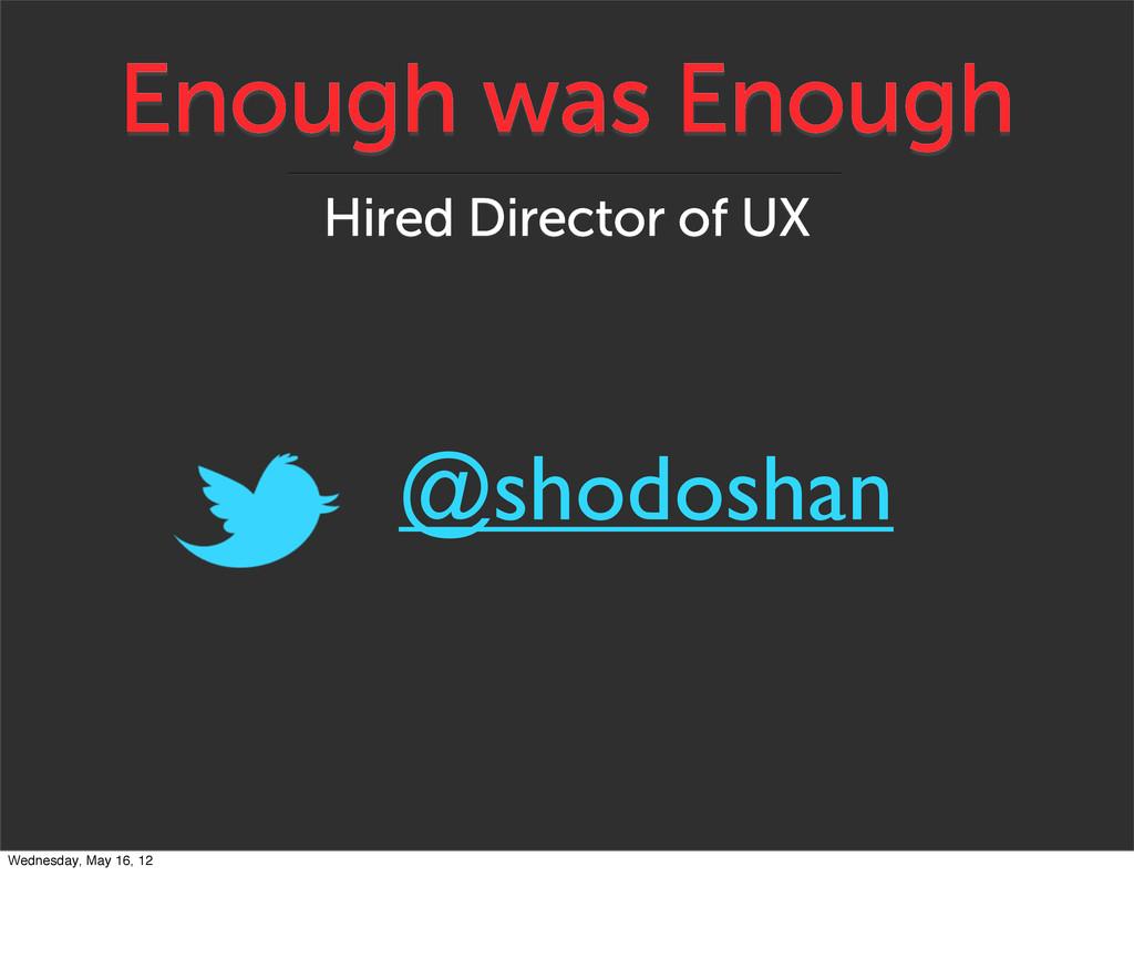 Enough was Enough Hired Director of UX @shodosh...
