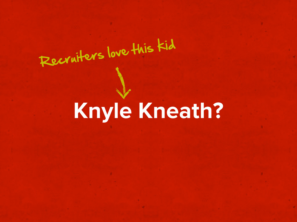 Knyle Kneath? Recruiters love this kid