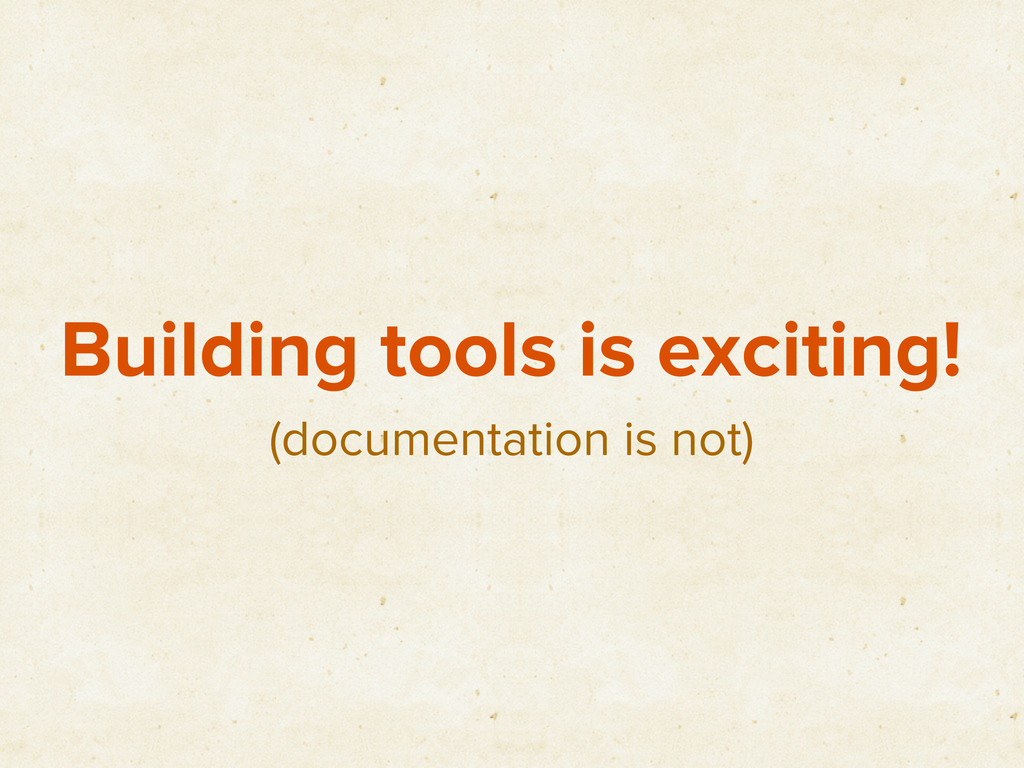 Building tools is exciting! (documentation is n...