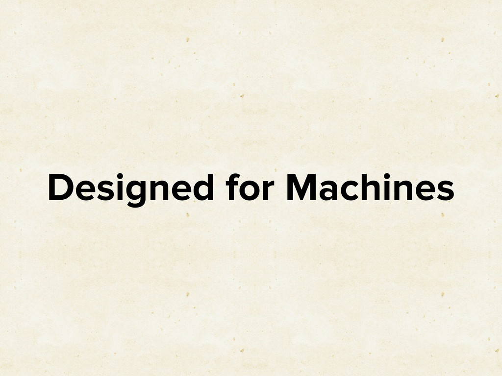 Designed for Machines