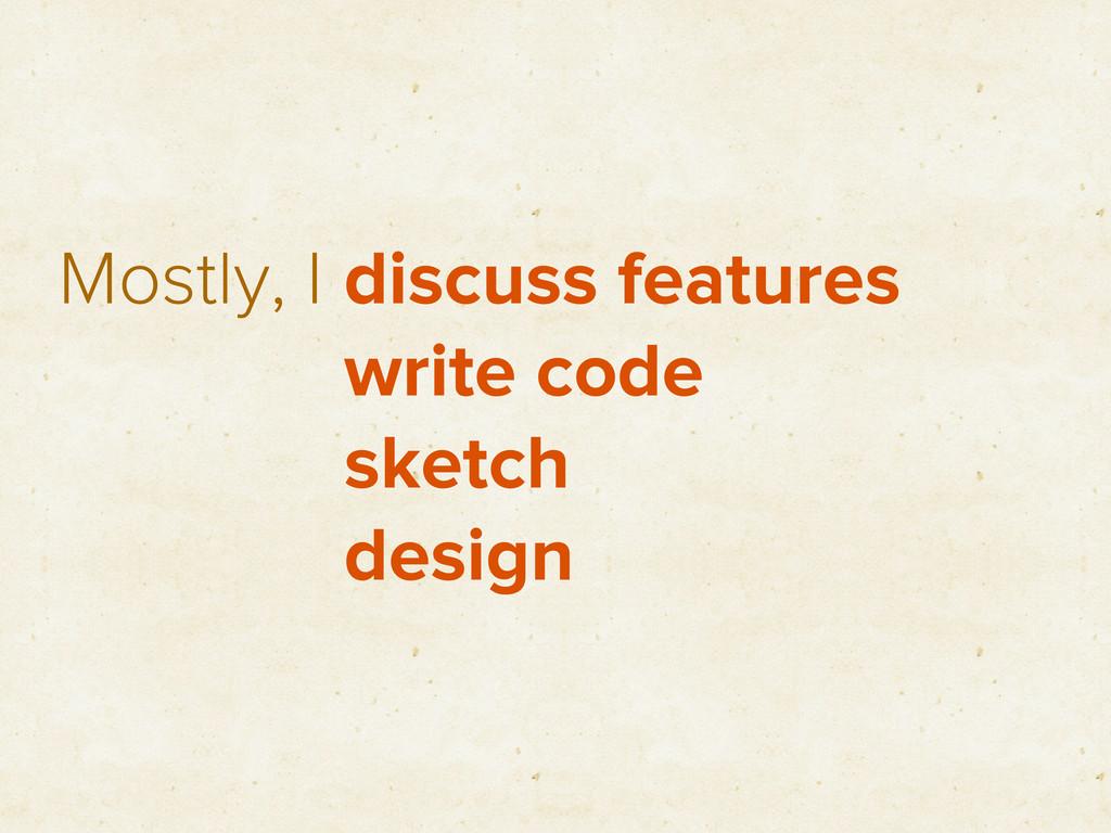 Mostly, I discuss features write code sketch de...