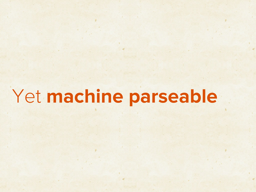Yet machine parseable