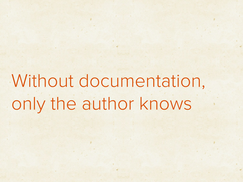 Without documentation, only the author knows