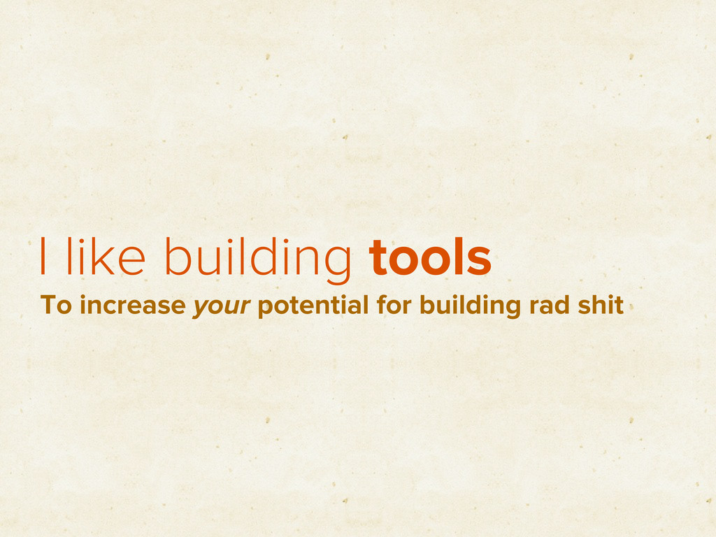 I like building tools To increase your potentia...