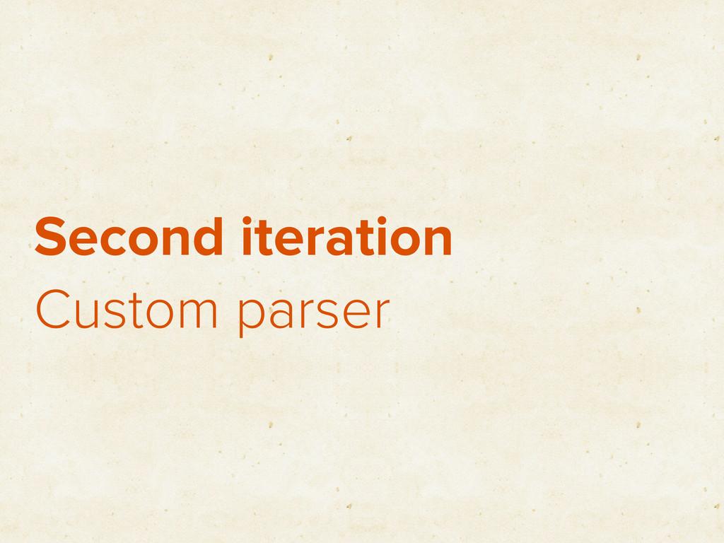 Second iteration Custom parser