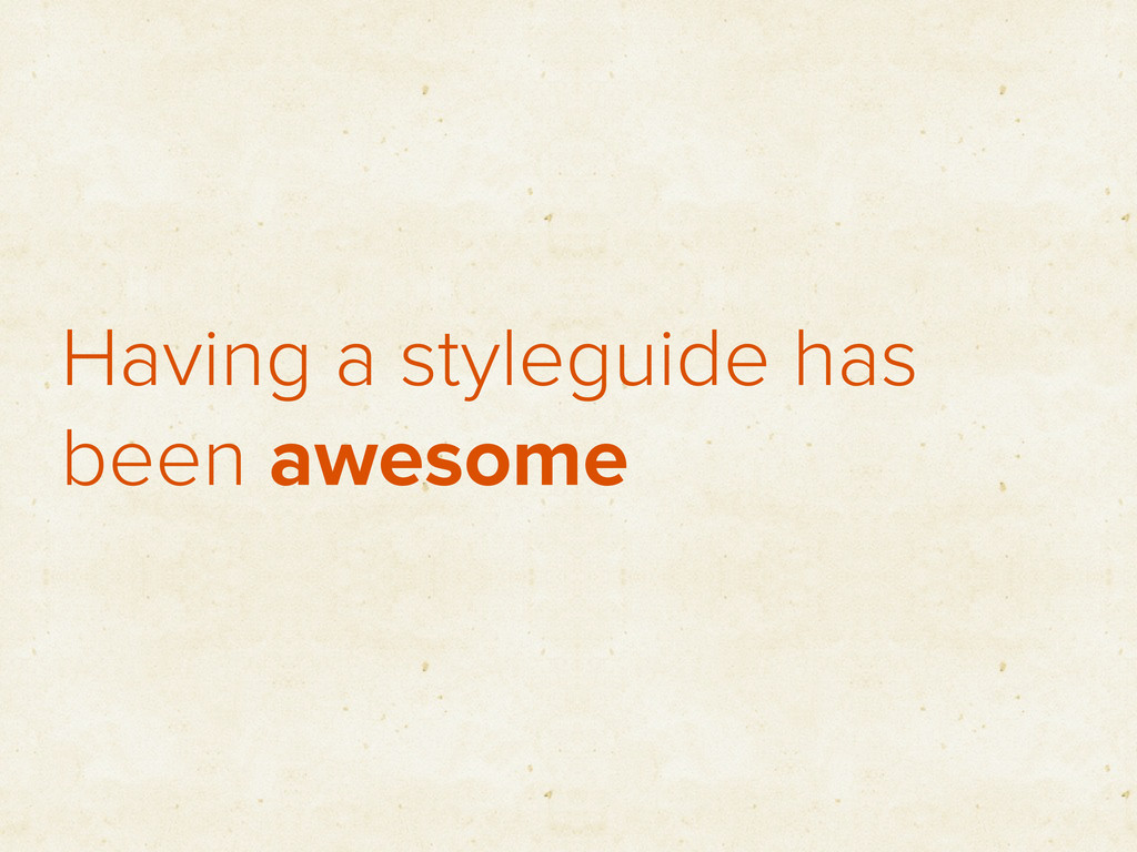 Having a styleguide has been awesome