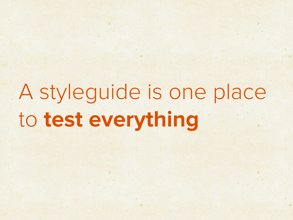 A styleguide is one place to test everything