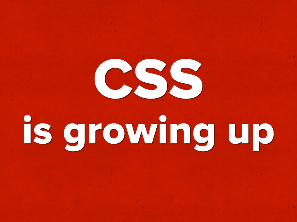 CSS is growing up