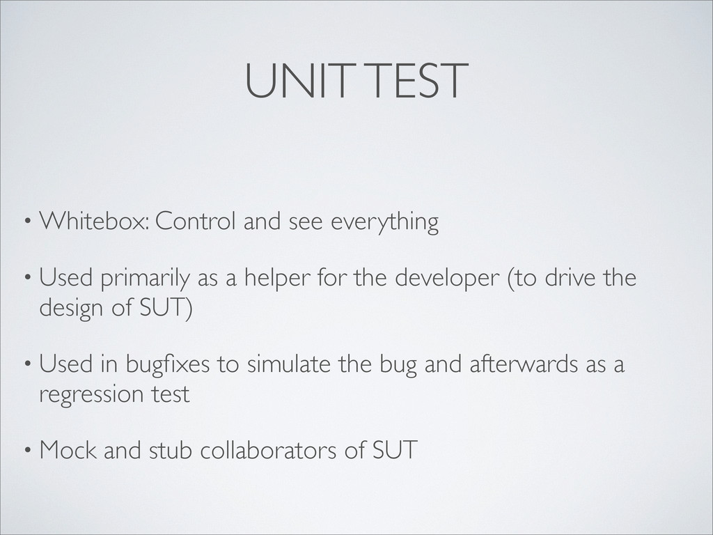 UNIT TEST • Whitebox: Control and see everythin...