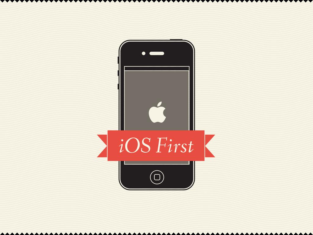 iOS First