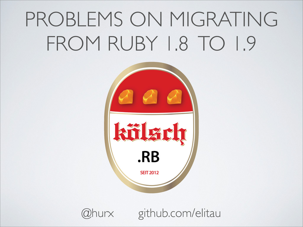 PROBLEMS ON MIGRATING FROM RUBY 1.8 TO 1.9 SEIT...