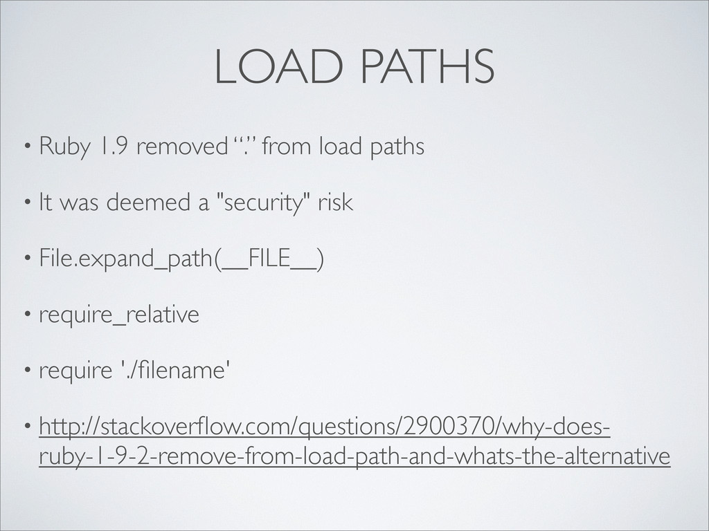 "LOAD PATHS • Ruby 1.9 removed ""."" from load pat..."