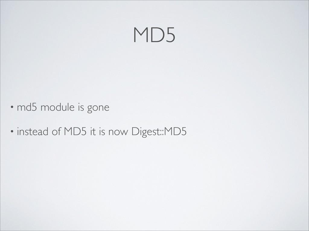 MD5 • md5 module is gone • instead of MD5 it is...