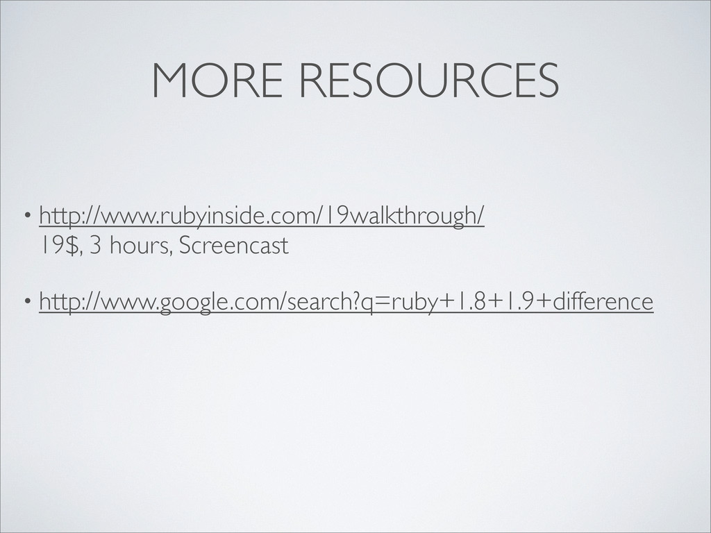 MORE RESOURCES • http://www.rubyinside.com/19wa...