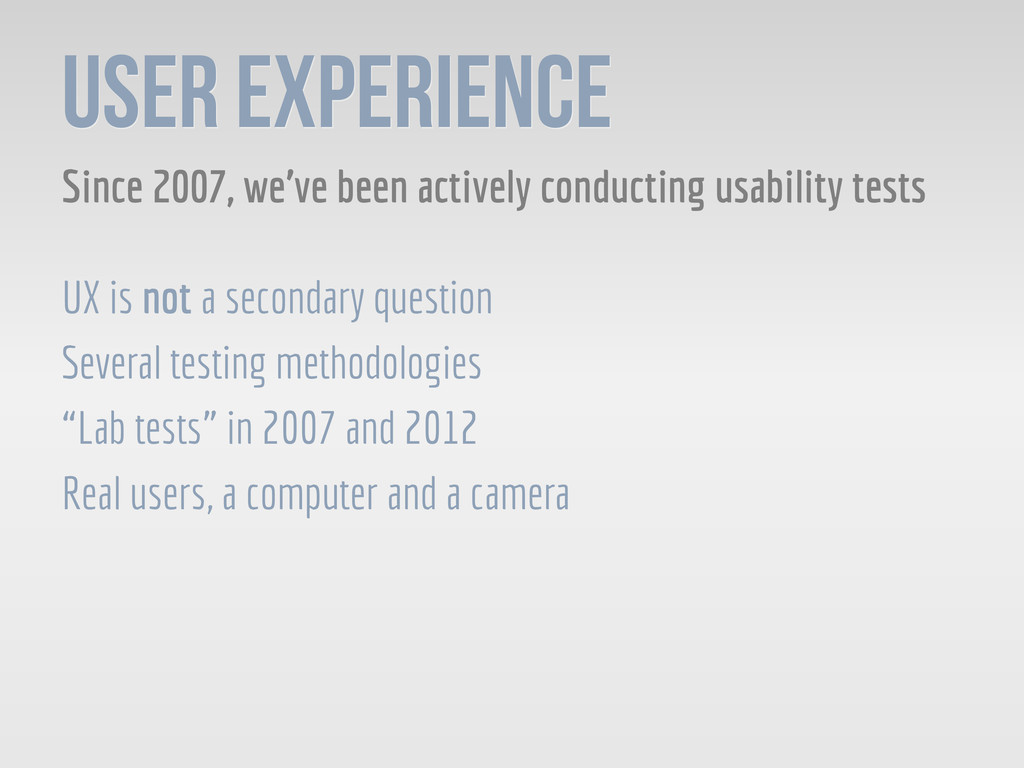 USER EXPERIENCE Since 2007, we've been actively...