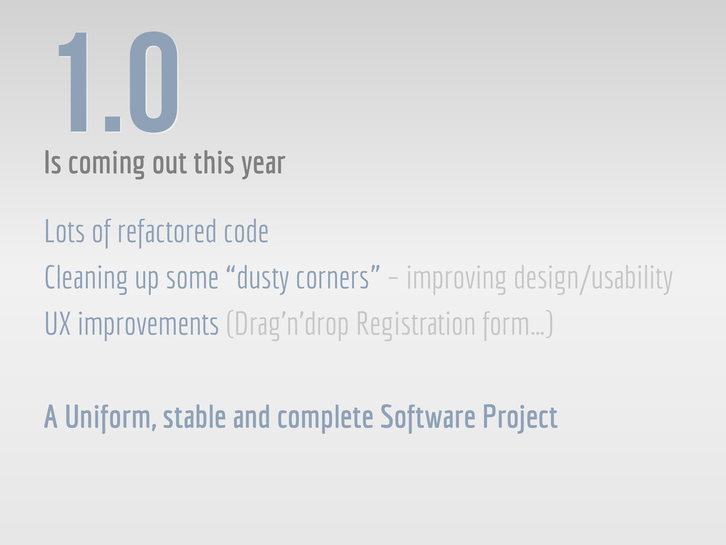 1.0 Is coming out this year Lots of refactored ...