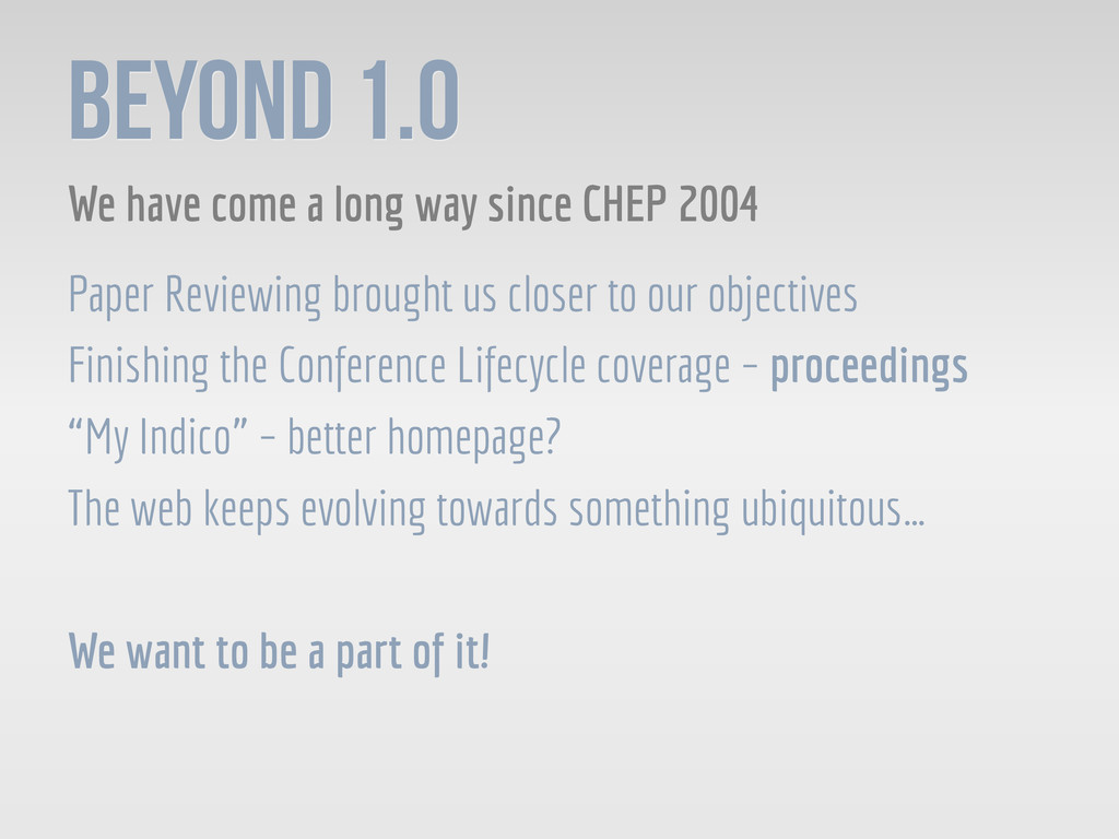 Beyond 1.0 We have come a long way since CHEP 2...