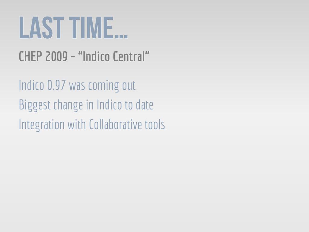 "LAST TIME… CHEP 2009 – ""Indico Central"" Indico ..."