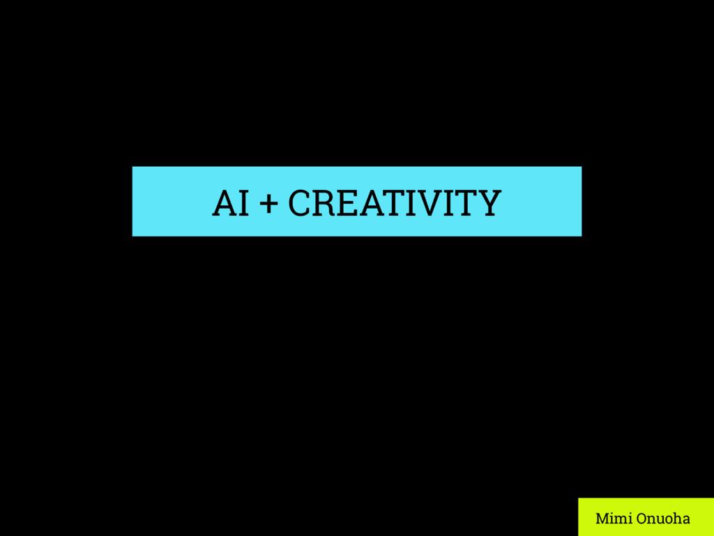 AI + CREATIVITY Mimi Onuoha