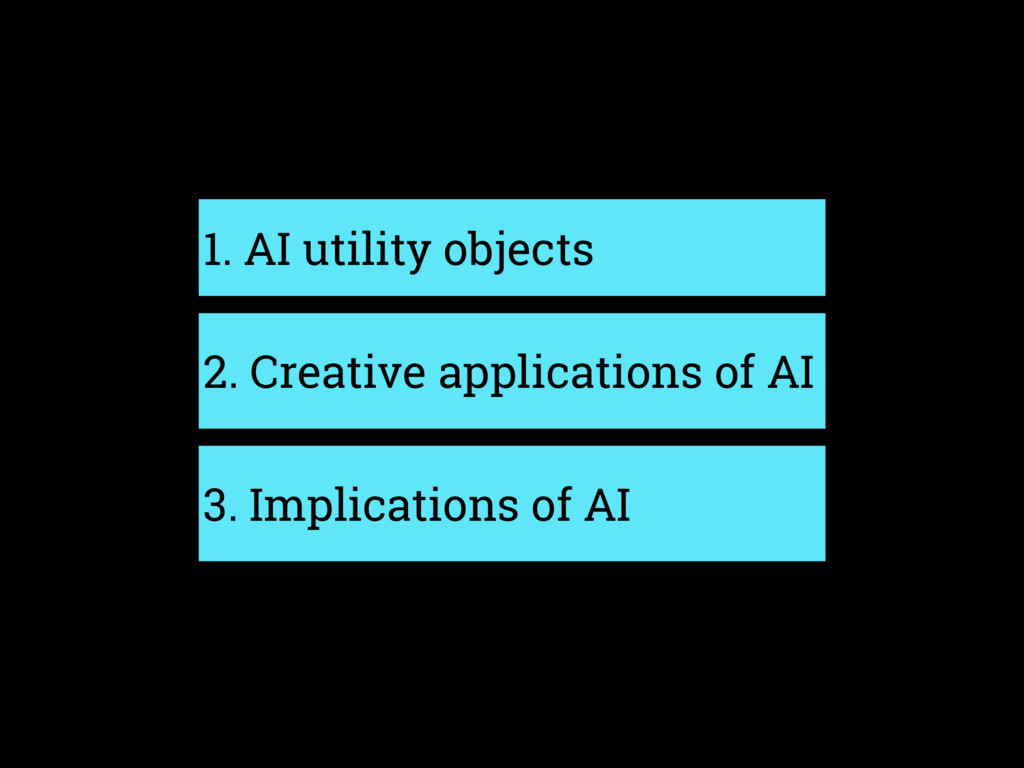 1. AI utility objects 2. Creative applications ...