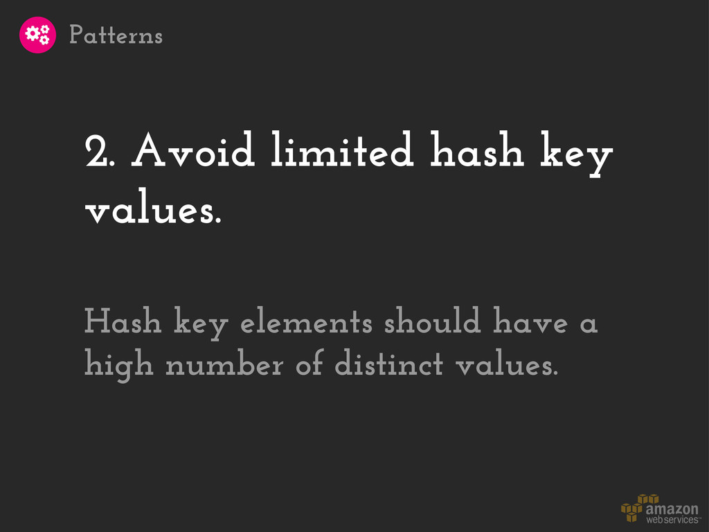 2. Avoid limited hash key values. Patterns Hash...