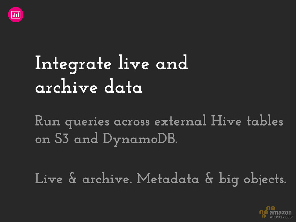 Integrate live and archive data Run queries acr...